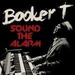 Booker-T-Jones-Sound-The-Alarm